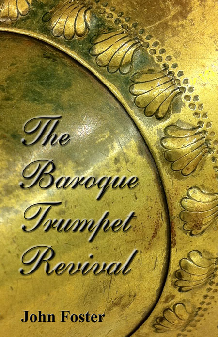 The Baroque Trumpet Revival by John Foster
