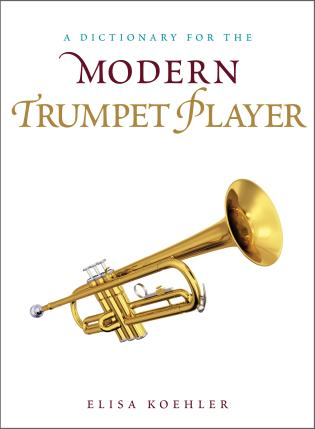 A Dictionary for the Modern Trumpet Player, by Elisa Koehler