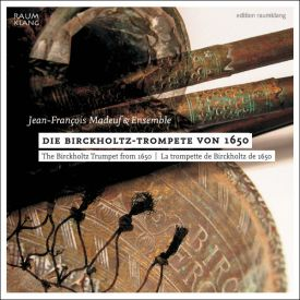 The Birckholtz Trumpet of 1650: Jean-Francois Madeuf & Ensemble