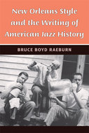New Orleans Style and the Writing of American Jazz History by Bruce Boyd Raeburn